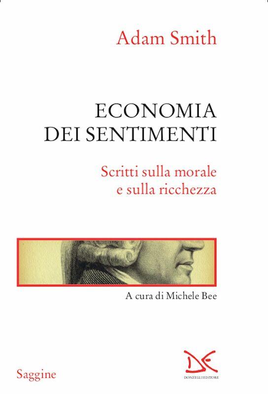 Economia dei sentimenti Scritti sulla morale e sulla ricchezza