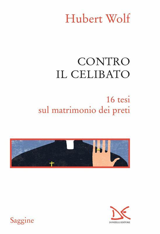 Contro il celibato 16 tesi sul matrimonio dei preti