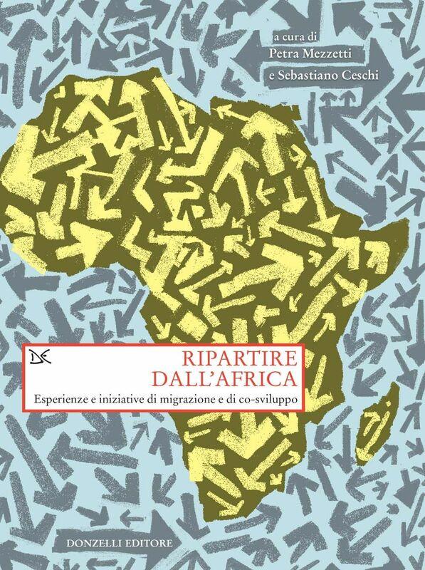 Ripartire dall'Africa Esperienze e iniziative di migrazione e di co-sviluppo