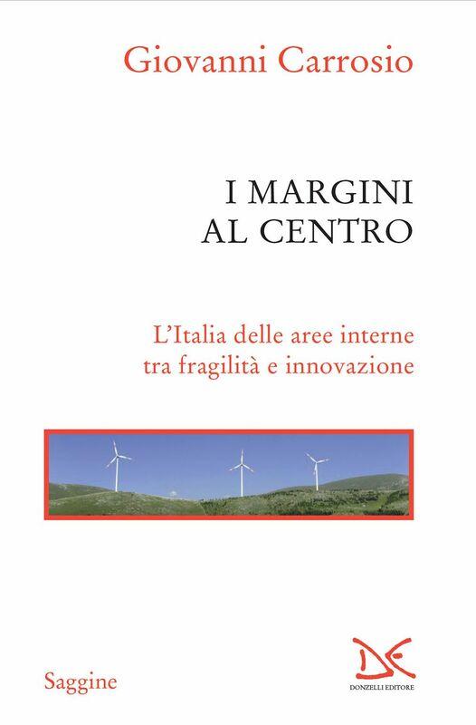 I margini al centro L'Italia delle aree interne tra fragilità e innovazione