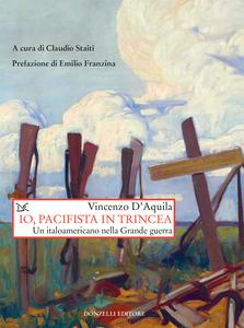 Io, pacifista in trincea Un italoamericano nella Grande guerra