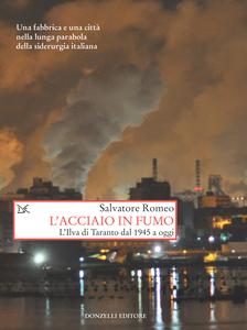 L'acciaio in fumo L'Ilva di Taranto dal 1945 a oggi