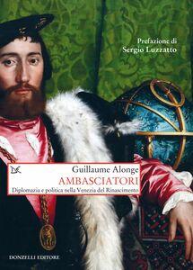 Ambasciatori Diplomazia e politica nella Venezia del Rinascimento