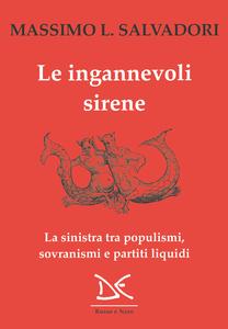 Le ingannevoli sirene La sinistra tra populismi, sovranismi e partiti liquidi