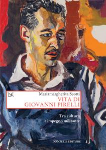 Vita di Giovanni Pirelli Tra cultura e impegno militante