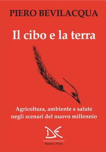 Il cibo e la terra Agricoltura, ambiente e salute negli scenari del nuovo millennio