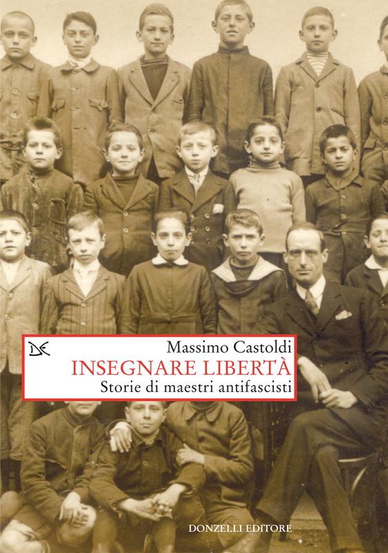 Insegnare libertà Storie di maestri antifascisti