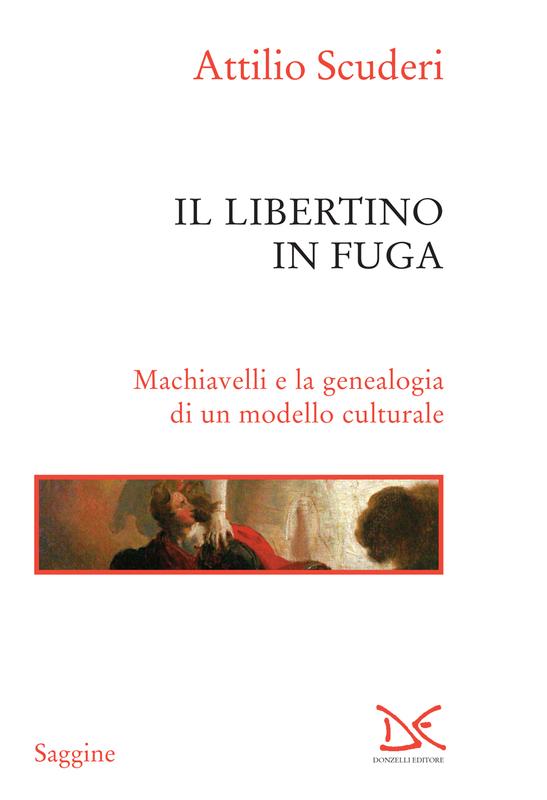 Il libertino in fuga Machiavelli e la genealogia di un modello culturale