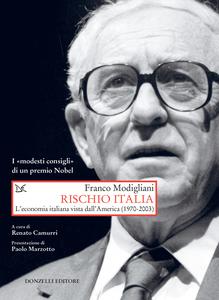 Rischio Italia L'economia italiana vista dall'America (1970-2003). I «modesti consigli» di un premio Nobel