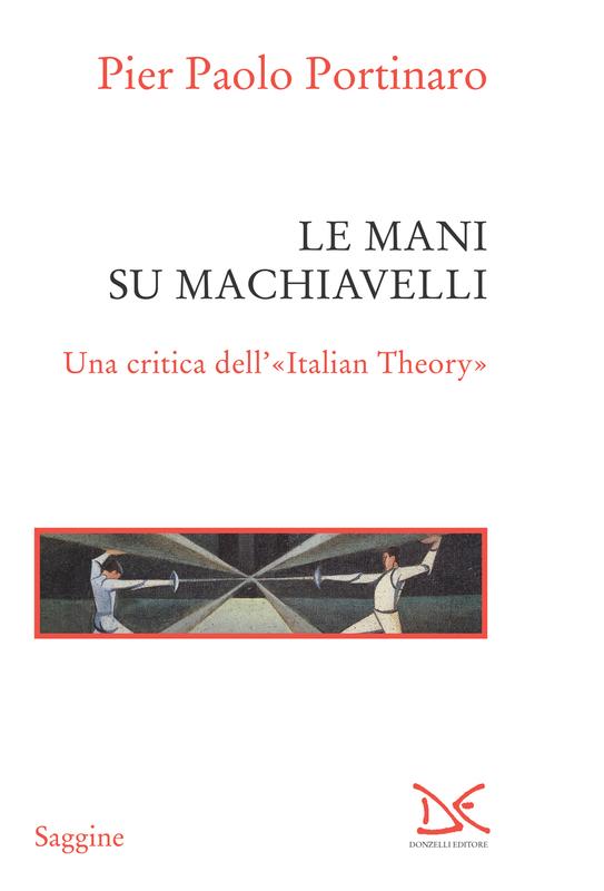 Le mani su Machiavelli Una critica dell'«Italian Theory»