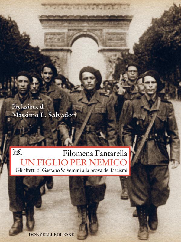 Un figlio per nemico Gli affetti di Gaetano Salvemini alla prova dei fascismi
