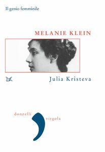 Melanie Klein Il genio femminile. La follia