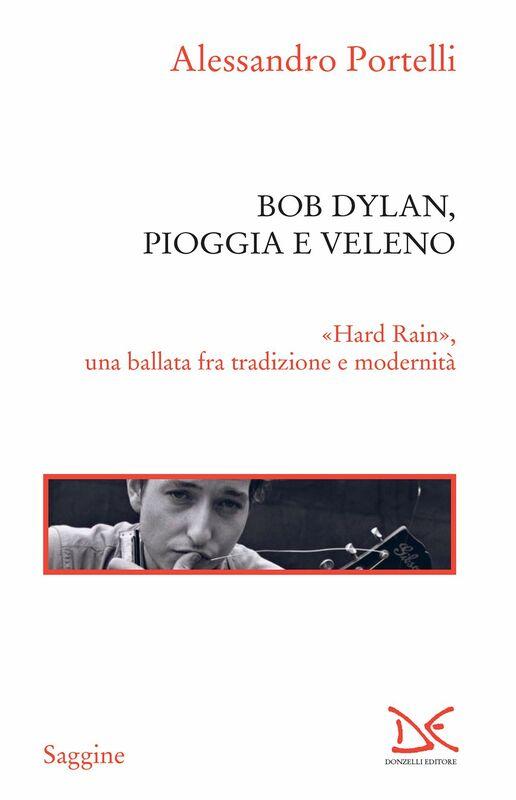 Bob Dylan, pioggia e veleno «Hard Rain», una ballata fra tradizione e modernità