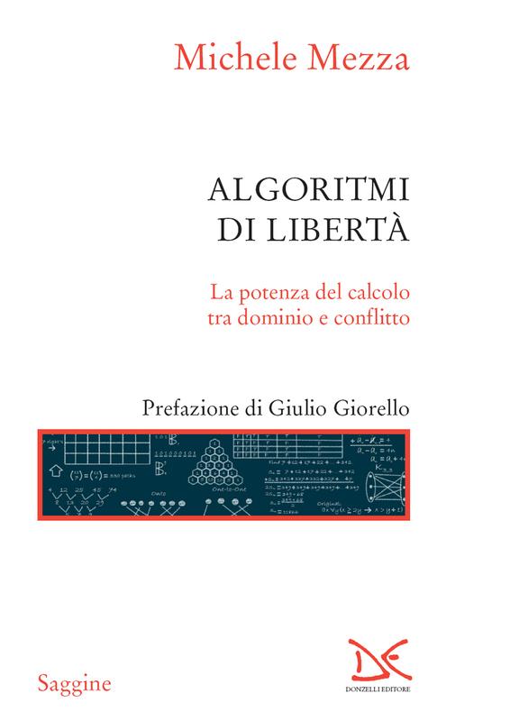 Algoritmi di libertà La potenza del calcolo tra dominio e conflitto