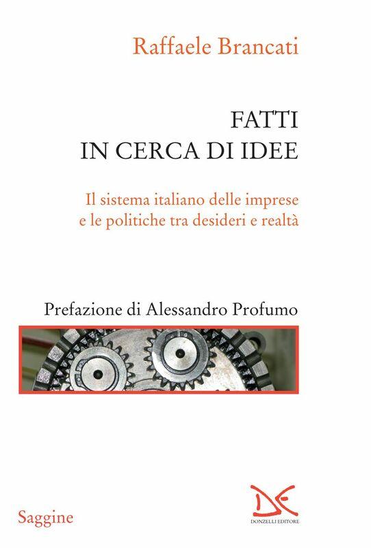Fatti in cerca di idee Il sistema italiano delle imprese e le politiche tra desideri e realtà