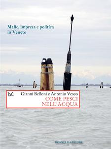 Come pesci nell'acqua Mafie, impresa e politica in Veneto