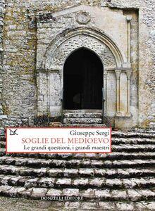 Soglie del Medioevo Le grandi questioni, i grandi maestri