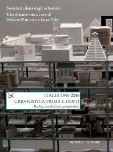 Italia 1945-2045. Urbanistica prima e dopo Radici, condizioni, prospettive