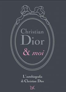 Christian Dior & moi L'autobiografia di Christian Dior