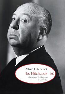 Io, Hitchcock Il maestro del brivido si racconta