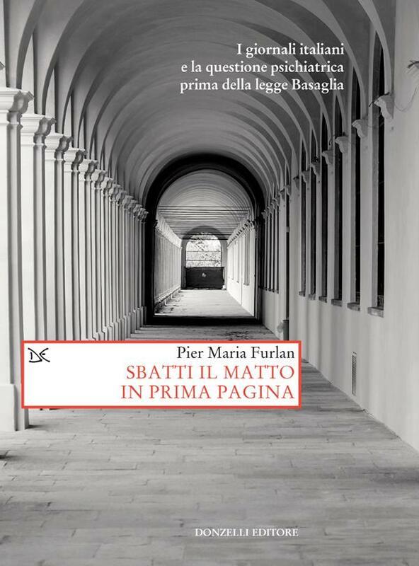 Sbatti il matto in prima pagina I giornali italiani e la questione psichiatrica prima della legge Basaglia