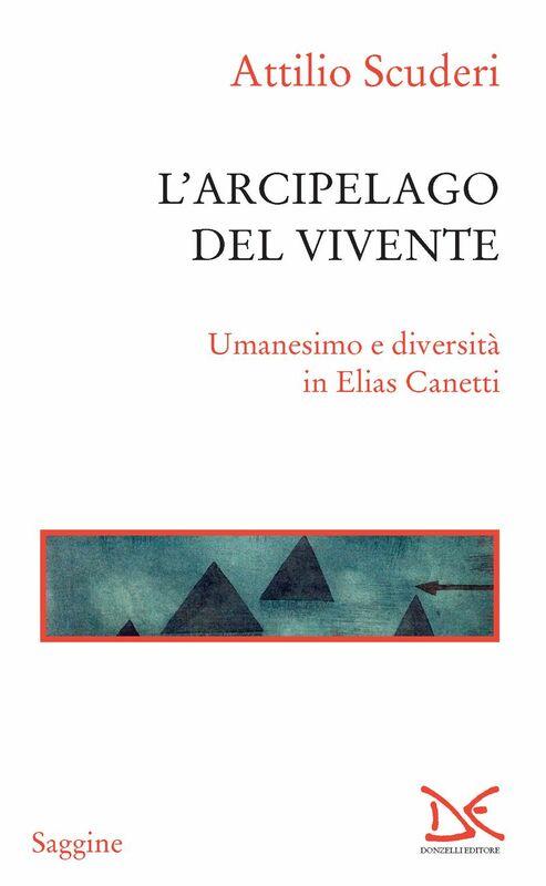 L'arcipelago del vivente Umanesimo e diversità in Elias Canetti