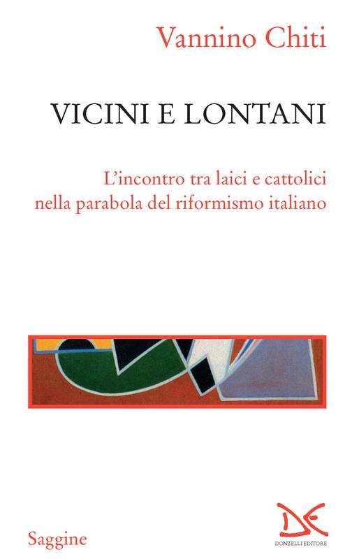 Vicini e lontani L'incontro tra laici e cattolici nella parabola del riformismo italiano