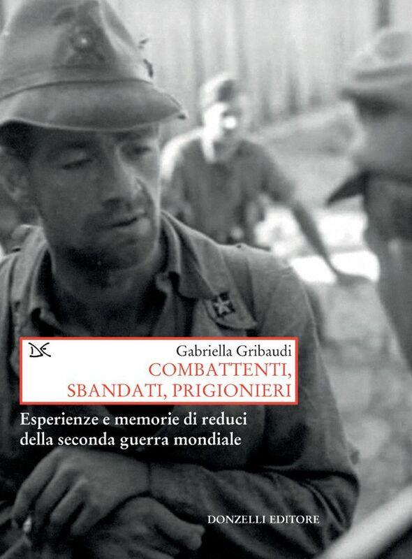 Combattenti, sbandati, prigionieri Esperienze e memorie di reduci della seconda guerra mondiale