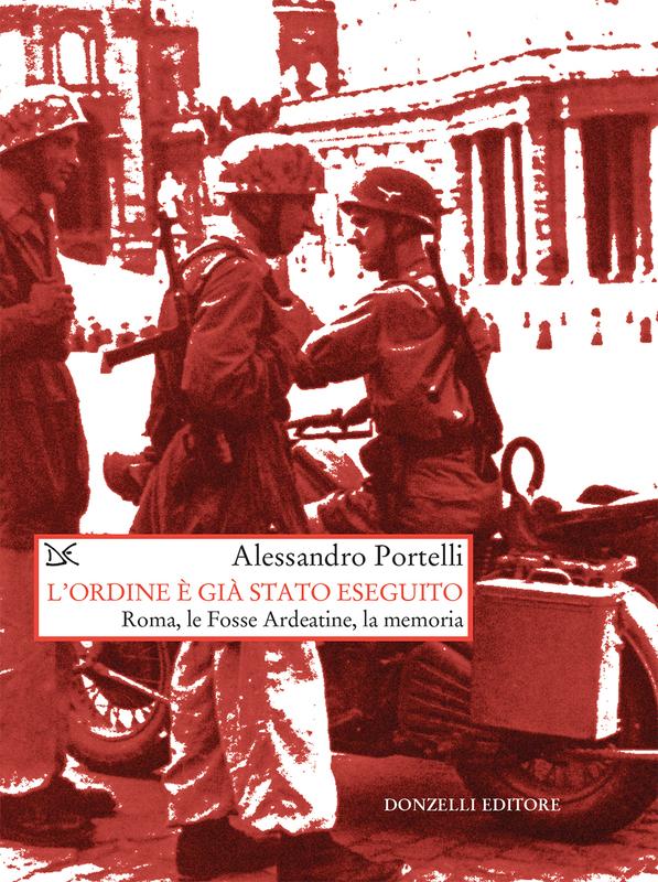 L'ordine è già stato eseguito Roma, le Fosse Ardeatine, la memoria