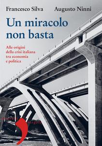 Un miracolo non basta Alle origini della crisi italiana tra economia e politica