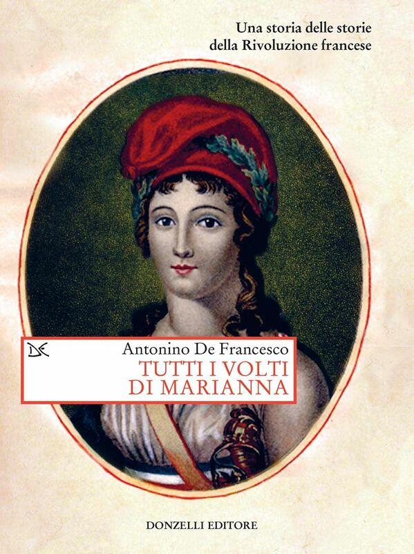 Tutti i volti di Marianna Una storia delle storie della Rivoluzione francese