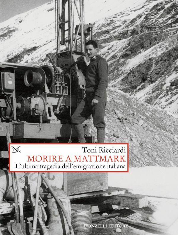 Morire a Mattmark L'ultima tragedia dell'emigrazione italiana