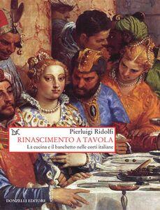 Rinascimento a tavola La cucina e il banchetto nelle corti italiane