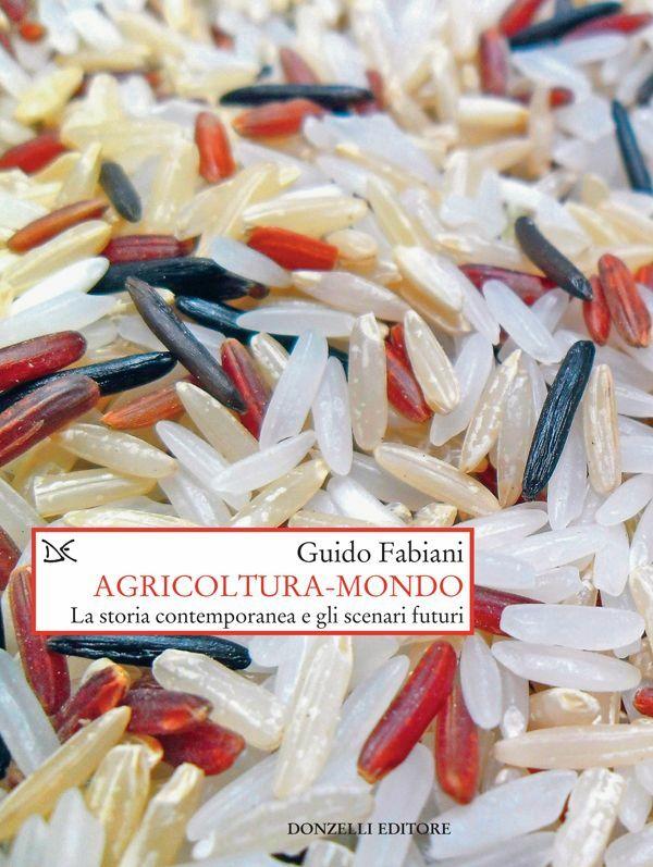 Agricoltura-mondo La storia contemporanea e gli scenari futuri