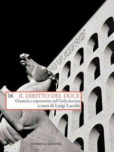 Il diritto del duce Giustizia e repressione nell'Italia fascista