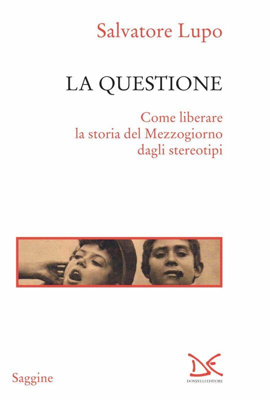 La questione Come liberare la storia del Mezzogiorno dagli stereotipi