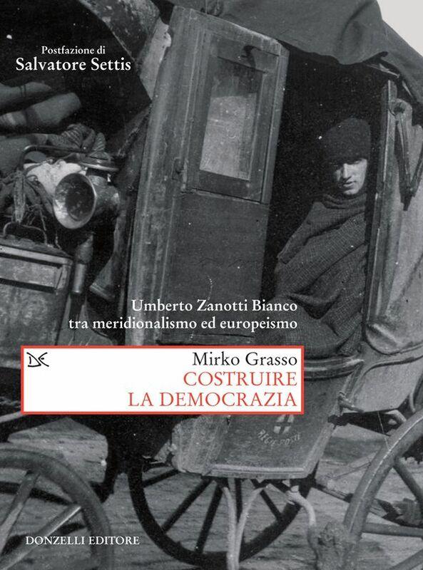 Costruire la democrazia Umberto Zanotti Bianco tra meridionalismo ed europeismo