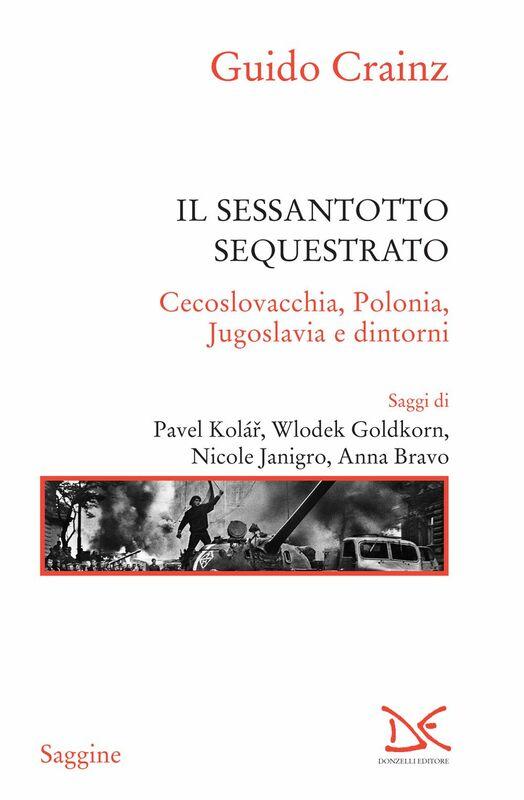 Il sessantotto sequestrato Cecoslovacchia, Polonia, Jugoslavia e dintorni