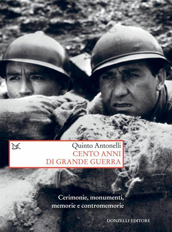 Cento anni di grande guerra Cerimonie, monumenti, memorie e contromemorie