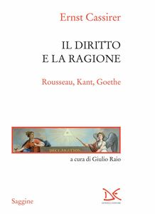 Il diritto e la ragione Rousseau, Kant, Goethe
