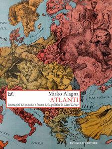 Atlanti Immagini del mondo e forme della politica in Max Weber