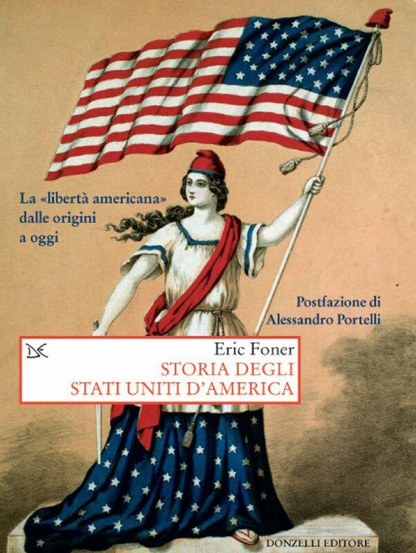 Storia degli Stati Uniti d'America La «libertà americana» dalle origini a oggi