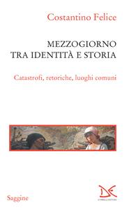 Mezzogiorno tra identità e storia Catastrofi, retoriche, luoghi comuni