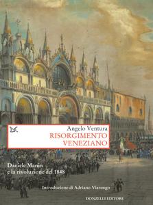Risorgimento veneziano Lineamenti costituzionali del governo provvisorio di Venezia nel 1848-49 e altri saggi su Daniele Manin e la rivoluzione del 1848