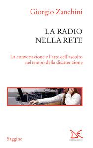 La radio nella rete La conversazione e l'arte dell'ascolto nel tempo della disattenzione