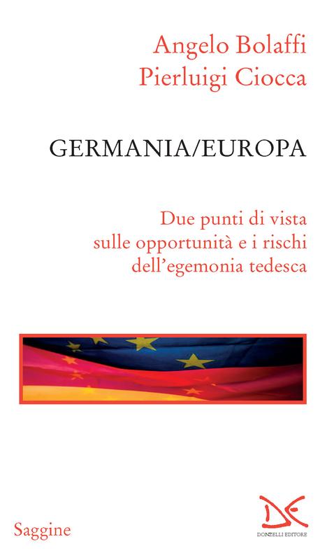 Germania/Europa Due punti di vista sulle opportunità e i rischi dell'egemonia tedesca