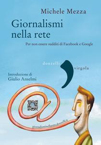 Giornalismi nella rete Per non essere sudditi di Facebook e Google
