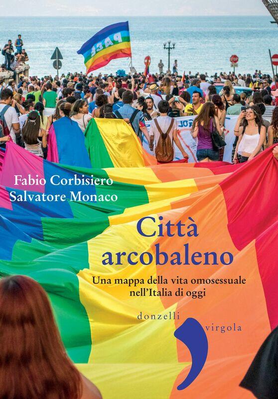 Città arcobaleno Una mappa della vita omosessuale nell'Italia di oggi