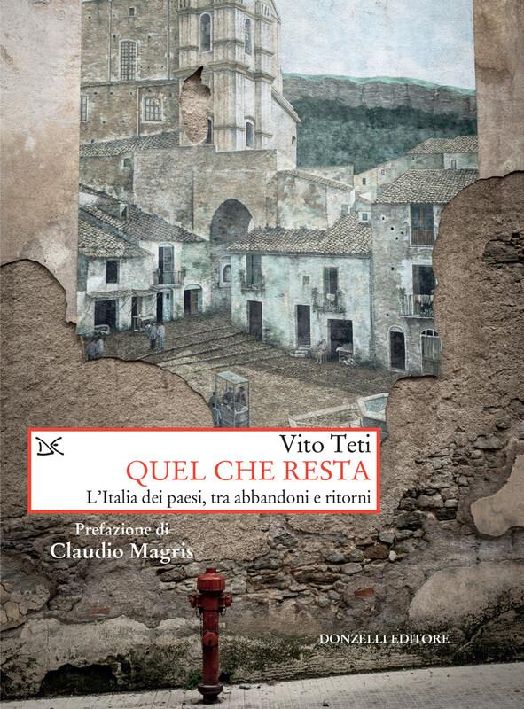 Quel che resta L'Italia dei paesi, tra abbandoni e ritorni
