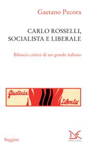 Carlo Rosselli, socialista e liberale Bilancio critico di un grande italiano